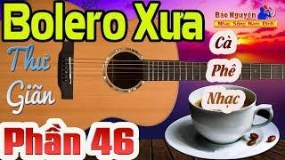 Nhạc Dành Cho Quán Cà Phê Bolero Xưa Thư Giãn Phần 46... Guitar Déo Dắt - Nhạc Sống Bảo Nguyên