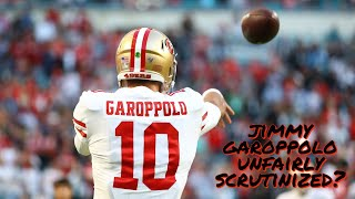 49ers QB Jimmy Garoppolo Unfairly Scrutinized and Criticized?