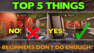 Rainbow Six Siege Tips    Top 5 Things Beginners Don't Do Enough!