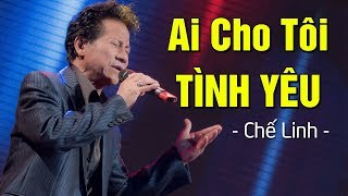 Lk Ai Cho Tôi Tình Yêu - Chế Linh | Nhạc Vàng Xưa Chấn Động Con Tim MV HD
