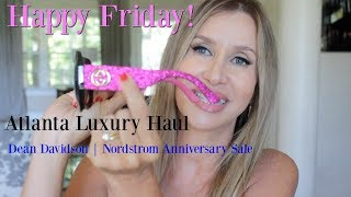 Happy Friday! Atlanta Luxury Haul & Stories