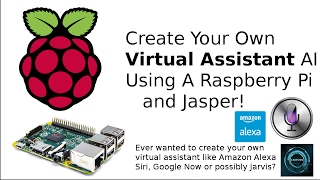 Create Your Own Virtual Assistant AI Using A Raspberry Pi and Jasper!