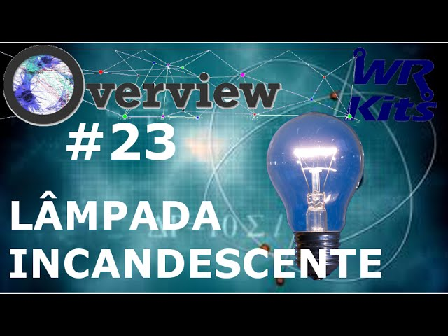 LÂMPADA INCANDESCENTE | Overview #23