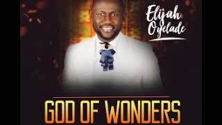 Elijah Oyelade - God Of Wonders DOWNLOAD