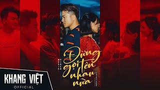 Đừng Gọi Tên Nhau Nữa | Khang Việt | Official Music Video