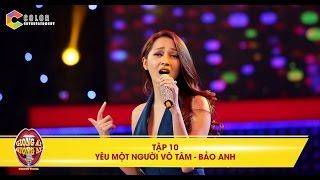 Giọng ải giọng ai | tập 10: Bảo Anh cuốn hút với ca khúc Yêu một người vô tâm