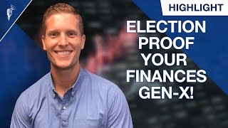 How Gen-X Should Election-Proof Their Finances!