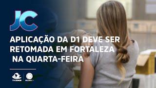 Aplicação da D1 deve ser retomada em Fortaleza na quarta-feira