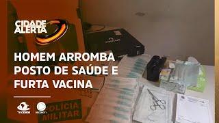 Homem arromba posto de saúde e furta dose de vacina contra Covid-19