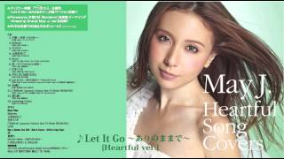 May J. / Let It Go 〜ありのままで〜 [Heartful ver.](カヴァーAL『Heartful Song Covers』より)
