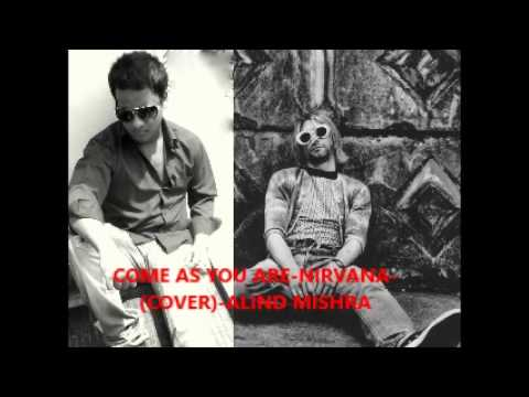 Come as you are - Nirvana (cover)- ALIND MISHRA
