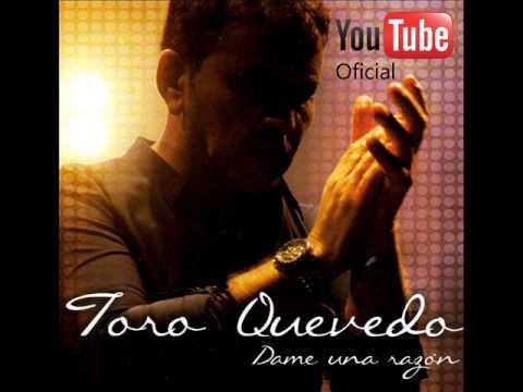 Si Preguntan Por Ti - El Toro Quevedo Oficial - Dame Una Razón 2013