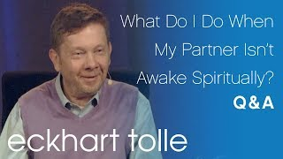 What Do I Do When My Partner Isn't Awake Spiritually?
