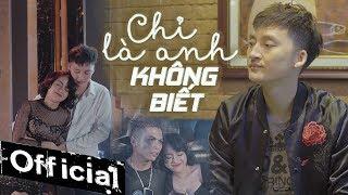 Chỉ Là Anh Không Biết - Hồ Gia Khánh || OFFICIAL MV