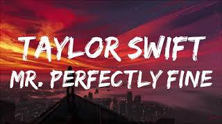 Taylor Swift - Mr. Perfectly Fine (Taylor's version) (From The Vault)[Lyric Video]