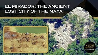 El Mirador, Guatemala: The Ancient Lost City of the Maya | Ancient Architects