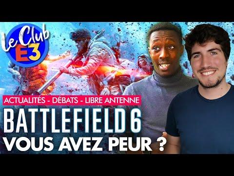 Club E3   Battlefield 6 : Quelles sont vos CRAINTES ?