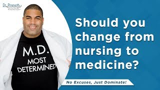 Changing from nursing to medicine is a bad decision?