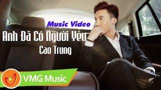 Anh Đã Có Người Yêu | CAO ĐẠI HƯNG (CAO TRUNG) | OFFICIAL MV
