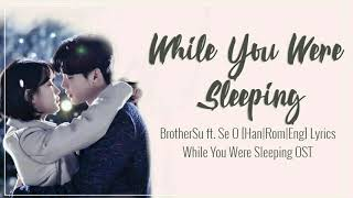 BrotherSu & SE O — While You Were Sleeping [Han|Rom|Eng] Lyrics While You Were Sleeping OST Part 5