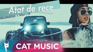 Black Matias feat. What's UP - Atat de rece (Official Video)