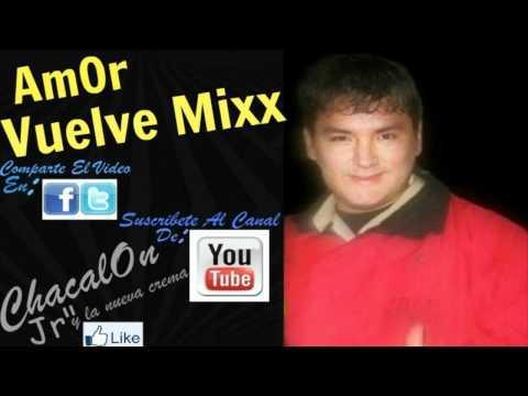 ChacalOn Jr 2012 - AmOr Vuelve - Porque Te Conoci Mixx (Primicias 2012-2013)