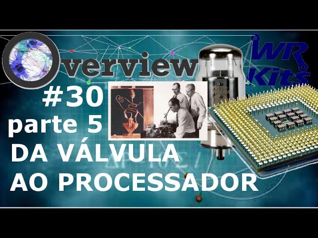 DA VÁLVULA AO PROCESSADOR (Parte 5) | Overview #30