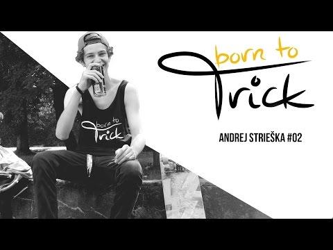 Born To Trick #2 Andrej Strieška  Skater 