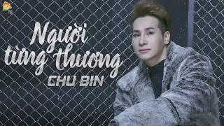 |1 Hours| Người Từng Thương - Chu Bin