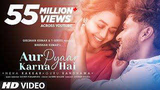 Aur Pyaar Karna – Neha Kakkar – Guru Randhawa Video HD
