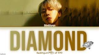 Baekhyun(백현) - 'Diamond' LYRICS [HAN|ROM|ENG COLOR CODED] 가사
