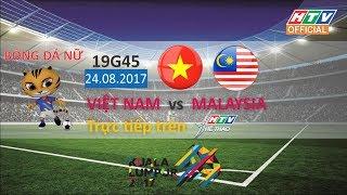 TRỰC TIẾP : VIỆT NAM - MALAYSIA | Bóng đá nữ | 19g45 ngày 24/08/2017