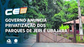 Governo anuncia privatização dos parques de Jeri e Ubajara ainda este mês