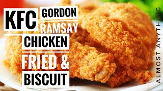 Gordon Ramsay's KFC Style Fried chicken and Biscuit - Almost Anything