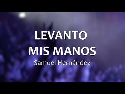 LEVANTO MIS MANOS - Samuel Hernández (Letras)