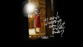 Anh Thương Em Nhất Mà? - Lã. x Log x TiB「Official Lyrics Video」 #Chang