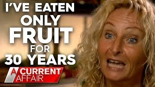 What happens when you only eat fruit | A Current Affair Australia