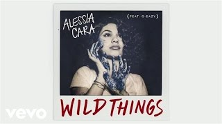 Alessia Cara - Wild Things ft. G-Eazy (Official Audio)