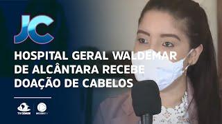 Hospital Geral Waldemar de Alcântara recebe doação de cabelos