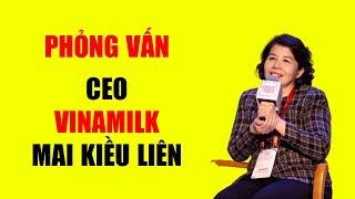 Phỏng vấn Bà Mai Kiều Liên, CEO Vinamilk