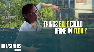 5 Things Ellie Could Bring To The Last Of Us Part 2 | The Last Of Us part 2 (Theory)
