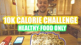 10K CALORIE CHALLENGE (HEALTHY FOOD ONLY) EPIC FAILURE! | The Molyneux Archive 10