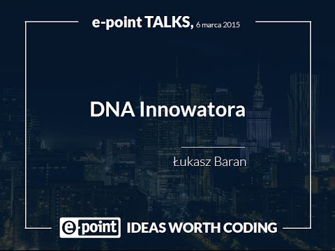 e-point Talks: DNA Innowatora - Łukasz Baran