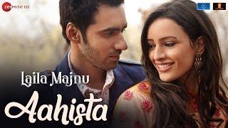 Aahista – Arijit Singh – Laila Majnu