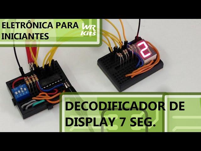 DECODIFICADOR DE DISPLAY 7 SEGMENTOS | Eletrônica para Iniciantes #20