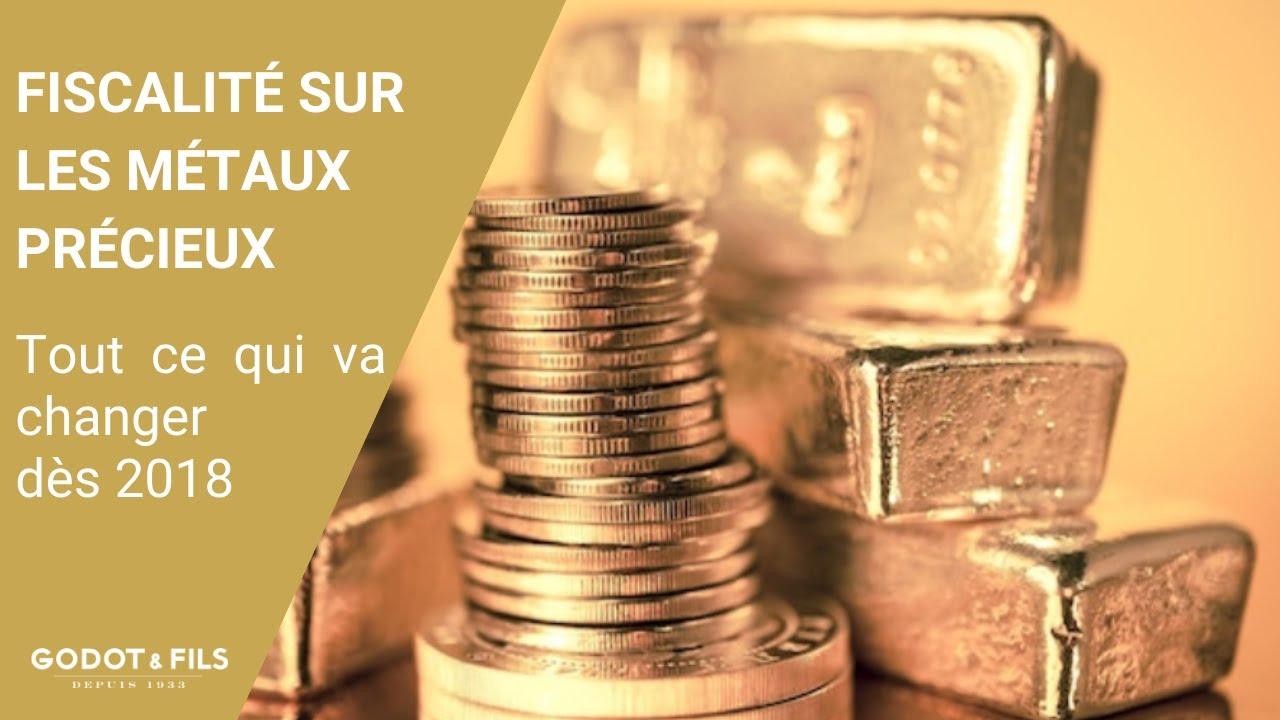 Fiscalité MÉTAUX PRÉCIEUX : Tout change en 2018 - Godot & Fils