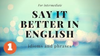 For intermediate    Say it better in English   idioms and phrases   part 1