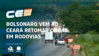 Bolsonaro vem ao Ceará retomar obras em rodovias paradas há anos
