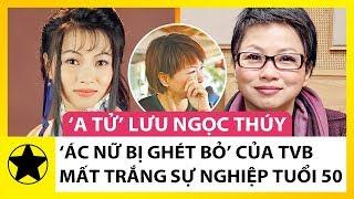 """""""A Tử"""" Lưu Ngọc Thuý - """"Ác Nữ Bị Ghét Bỏ"""" Của TVB Từng Mất Trắng Sự Nghiệp Ở Tuổi 50"""