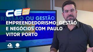 EMPREENDEDORISMO: Gestão e Negócios com Paulo Vitor Porto